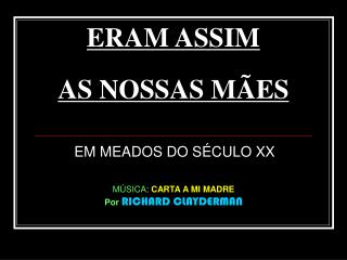 ERAM ASSIM  AS NOSSAS MÃES