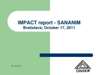 IMPACT report - SANANIM Bratislava; October 17, 2011