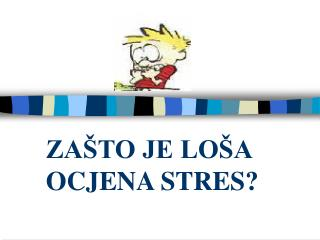 ZAŠTO JE LOŠA OCJENA STRES?