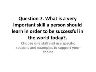 Choose one skill and use specific reasons and examples to support your choice