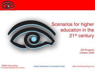 Scenarios for higher education in the  21 st  century Gill Ringland October 2009