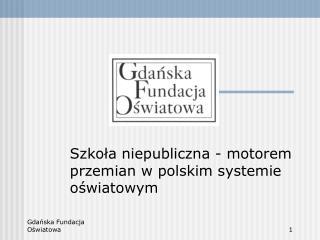 Szkoła niepubliczna - motorem przemian w polskim systemie oświatowym