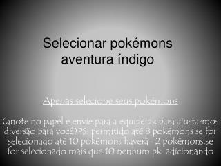 Selecionar pokémons aventura índigo