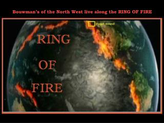 Bouwman's of the North West live along the RING OF FIRE