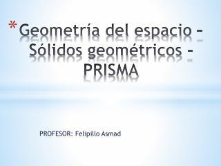 Geometría del espacio – Sólidos geométricos - PRISMA