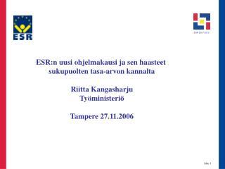 ESR:n uusi ohjelmakausi ja sen haasteet  sukupuolten tasa-arvon kannalta Riitta Kangasharju
