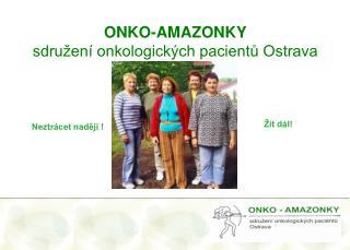 ONKO-AMAZONKY sdružení onkologických pacientů Ostrava
