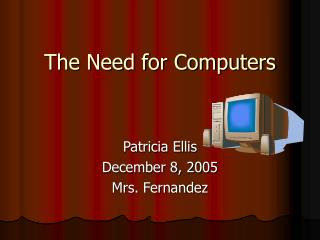 The Need for Computers