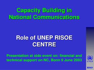 Capacity Building in National Communications Role of UNEP RISOE CENTRE