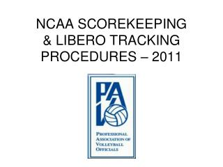 NCAA SCOREKEEPING & LIBERO TRACKING PROCEDURES – 2011