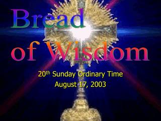 20 th  Sunday Ordinary Time August 17, 2003