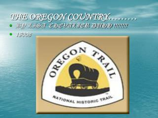 THE OREGON COUNTRY………