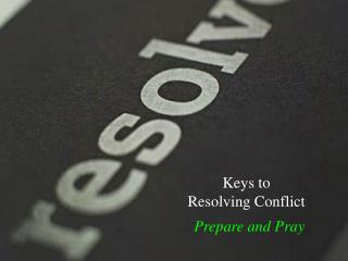 Keys to  Resolving Conflict
