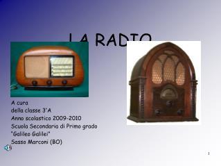 LA RADIO A cura  della classe 3°A Anno scolastico 2009-2010 Scuola Secondaria di Primo grado