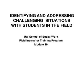 IDENTIFYING AND ADDRESSING  CHALLENGING  SITUATIONS  WITH STUDENTS IN THE FIELD