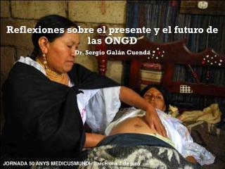 Reflexiones sobre el presente y el futuro de las ONGD Dr. Sergio Galán Cuenda