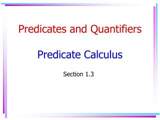 Predicates and Quantifiers Predicate Calculus