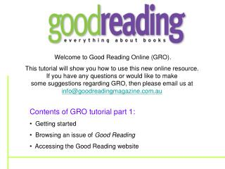 Contents of GRO tutorial part 1:   Getting started   Browsing an issue of  Good Reading
