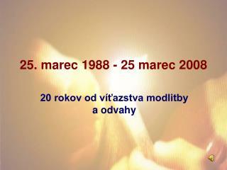 25. marec 1988 - 25 marec 2008