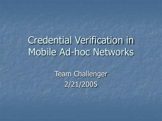 Credential Verification in Mobile Ad-hoc Networks