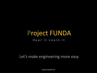P roject FUNDA Hear it Learn it Let's make engineering more easy