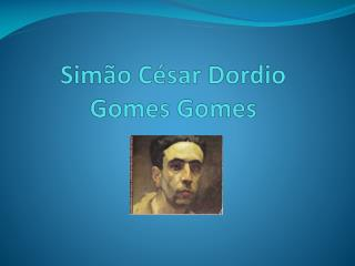 Simão César  Dordio  Gomes Gomes