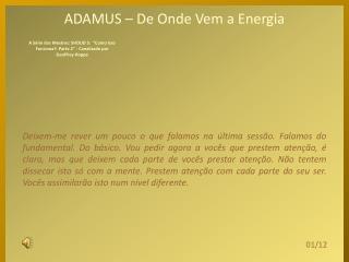 ADAMUS – De Onde Vem a Energia