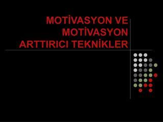 MOTIVASYON VE MOTIVASYON ARTTIRICI TEKNIKLER