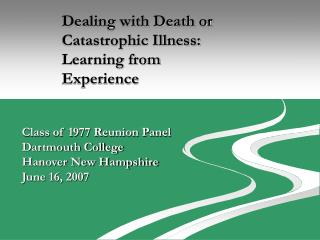 Dealing with Death or  Catastrophic Illness:  Learning from  Experience