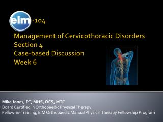 EIM    -104 Management of  Cervicothoracic  Disorders Section 4 Case-based Discussion Week 6