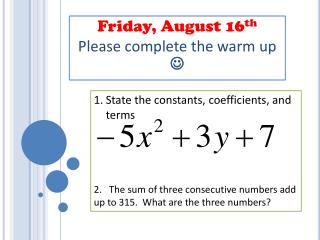 Friday, August 16 th Please complete the warm up  