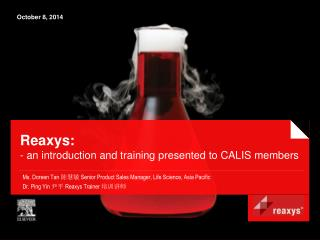 Reaxys: - an introduction and training presented to CALIS members