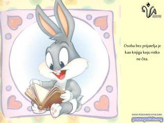 Osoba bez prijatelja je kao knjiga koju nitko ne čita.