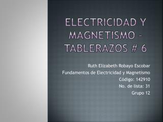 Electricidad y Magnetismo – Tablerazos # 6