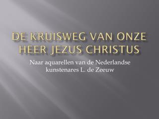 De Kruisweg van Onze Heer Jezus Christus