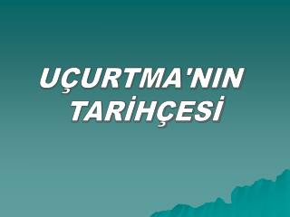 UÇURTMA'NIN  TARİHÇESİ