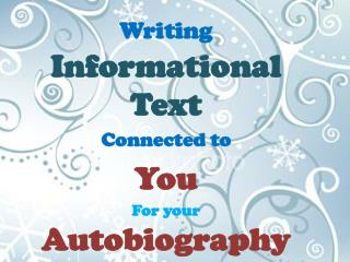 Writing  Informational Text Connected to You For your  Autobiography