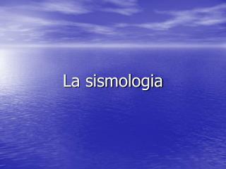 La sismologia