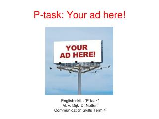 "English skills  "" P-taak ""  M. v. Dijk, D.  Notten Communication Skills Term 4"