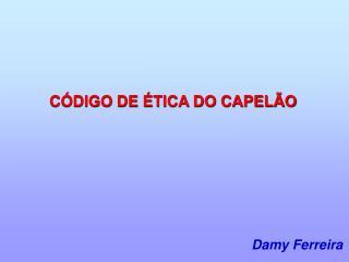 C�DIGO DE �TICA DO CAPEL�O