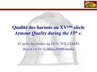 Qualité des harnois au XV ème  siècle Armour Quality during the 15 th  c.