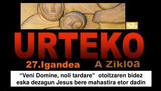 """""""Veni Domine, noli tardare""""  otoitzaren bidez eska dezagun Jesus bere mahastira etor dadin"""