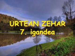 URTEAN ZEHAR  7. igandea