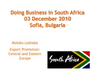 Doing Business in South Africa 03 December 2010 Sofia, Bulgaria