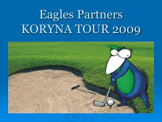 Eagles Partners KORYNA TOUR 2009