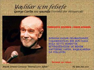 Yaşlılar için felsefe George Carlin 102  yaşında  ( Sevimli bir ihtiyarcık )