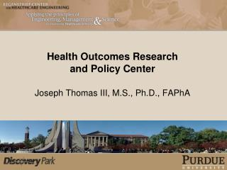 Health Outcomes Research and Policy Center Joseph Thomas III, M.S., Ph.D., FAPhA