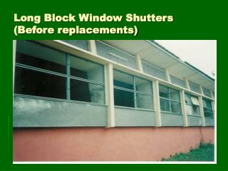 Long Block Window Shutters               (Before replacements)