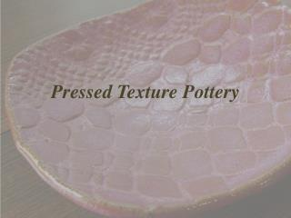 Pressed Texture Pottery