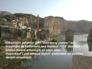 """Ülkemizde yıllardan beri """"Ilısu baraj yapımı"""" için"""